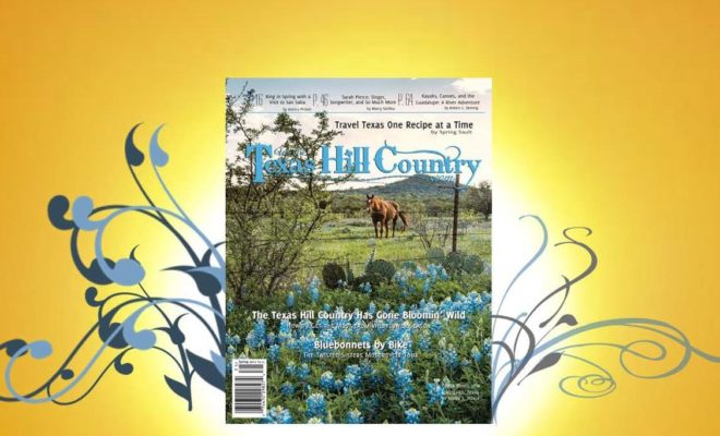 TexasHillCountry.com Print Magazine Coming to a Texas Retailer Near You!